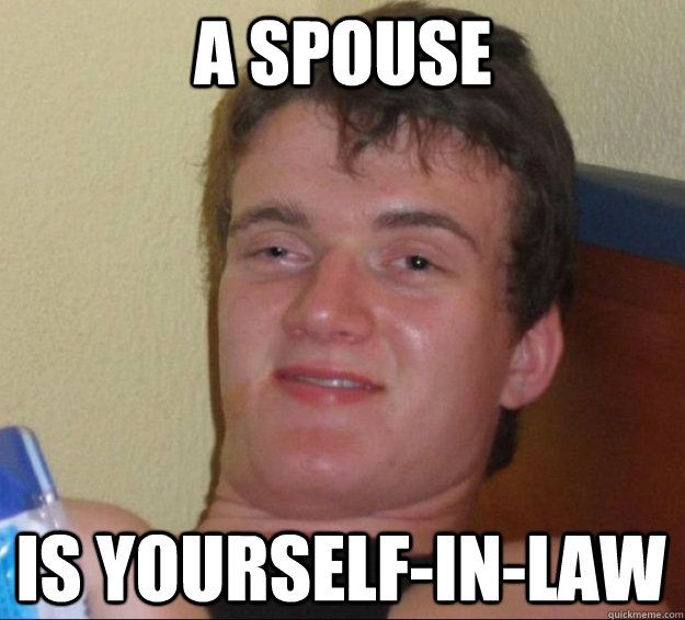 a spouse is yourselfinlaw - 10 Guy