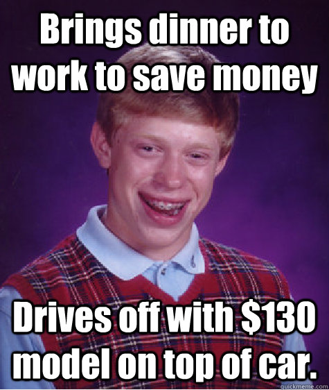 brings dinner to work to save money drives off with 130 mod - Bad Luck Brian