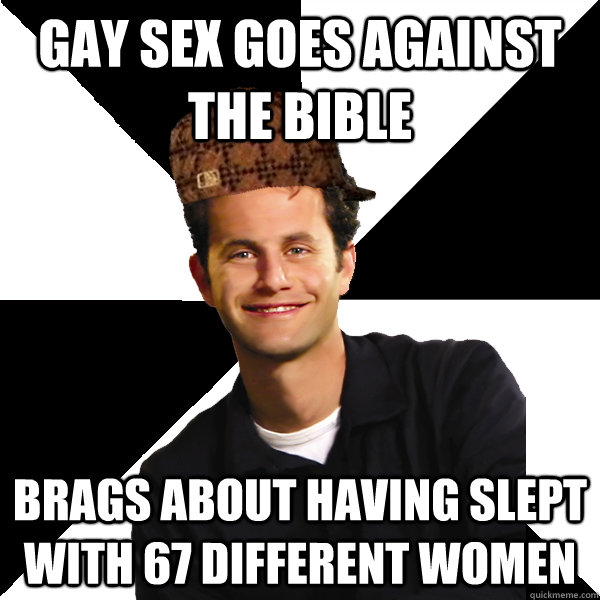 gay sex goes against the bible brags about having slept with - Scumbag Christian