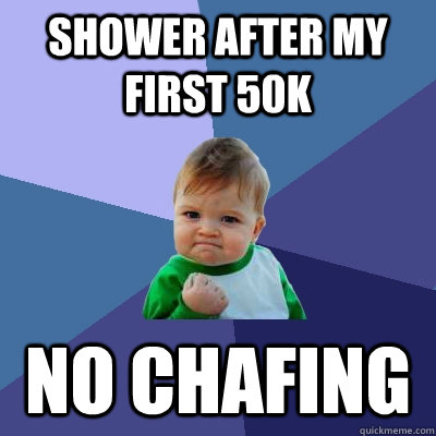 shower after my first 50k no chafing - Success Kid