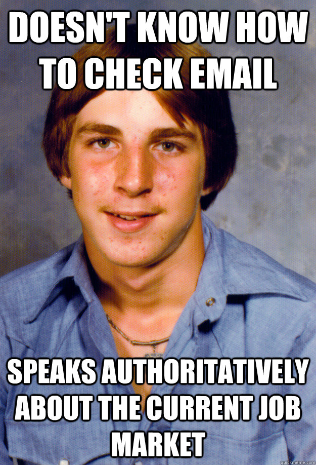 doesnt know how to check email speaks authoritatively about - Old Economy Steven