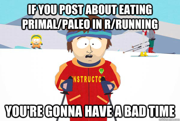 if you post about eating primalpaleo in rrunning youre go - Super Cool Ski Instructor