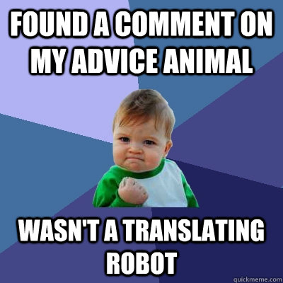 found a comment on my advice animal wasnt a translating rob - Success Kid