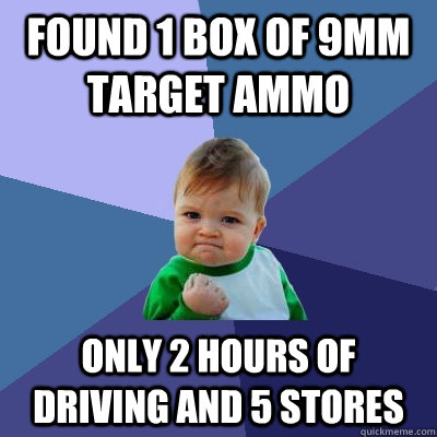 found 1 box of 9mm target ammo only 2 hours of driving and 5 - Success Kid