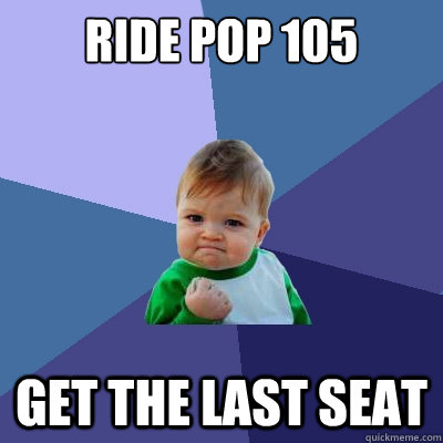 ride pop 105 get the last seat - Success Kid