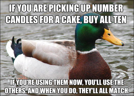 if you are picking up number candles for a cake buy all ten - Actual Advice Mallard
