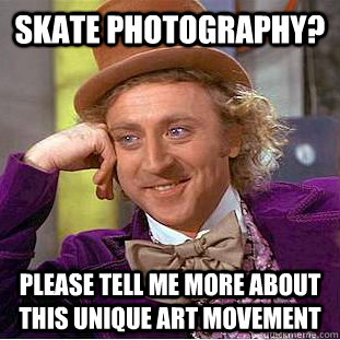 skate photography please tell me more about this unique art - Condescending Wonka
