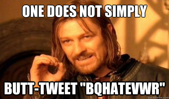 one does not simply butttweet bqhatevwr - Boromir