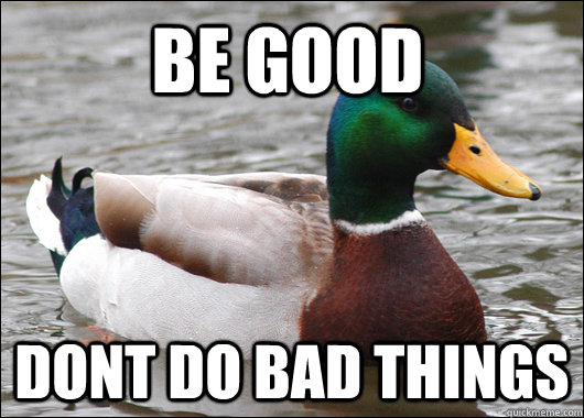 be good dont do bad things - Actual Advice Mallard