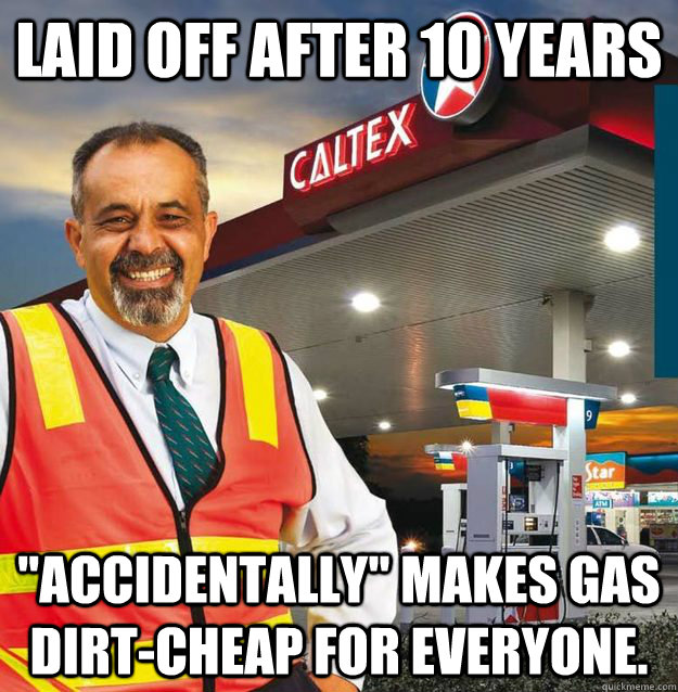 laid off after 10 years accidentally makes gas dirtcheap  - Misunderstood Fuel Attendant