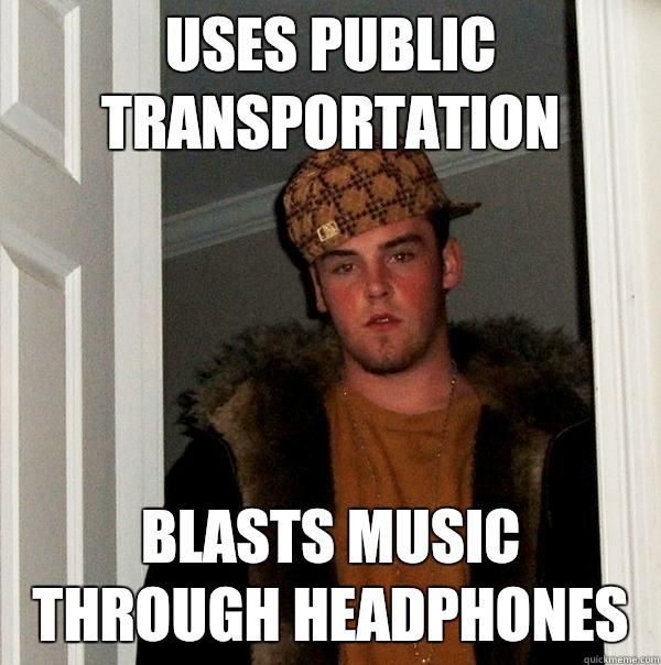 Uses public transportation immediately tells you the ending - Scumbag Steve