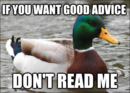 if you want good advice dont read me - Actual Advice Mallard
