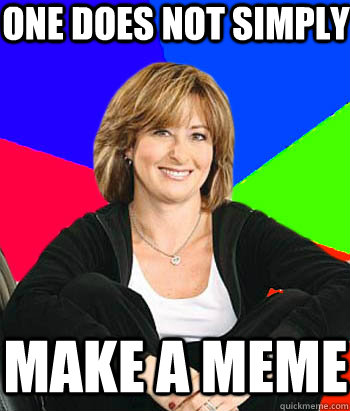 one does not simply make a meme - Sheltering Suburban Mom