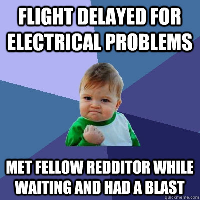 flight delayed for electrical problems met fellow redditor w - Success Kid