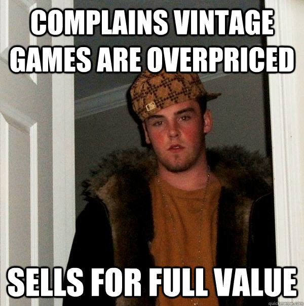 complains vintage games are overpriced sells for full value - Scumbag Steve