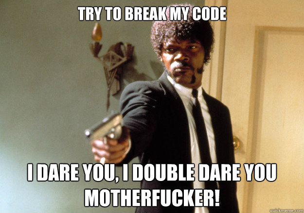 try to break my code i dare you i double dare you motherfuc - Samuel L Jackson