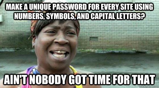 make a unique password for every site using numbers symbols - aintnobodygottime