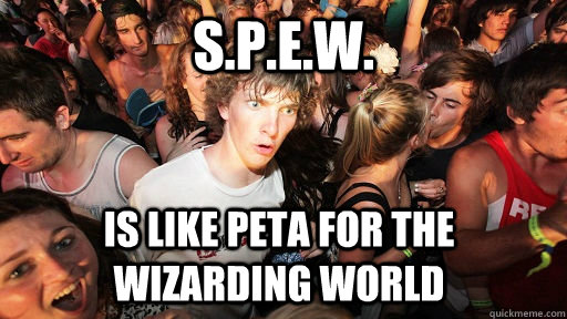 spew is like peta for the wizarding world - Sudden Clarity Clarence