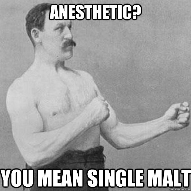 anesthetic you mean single malt - overly manly man