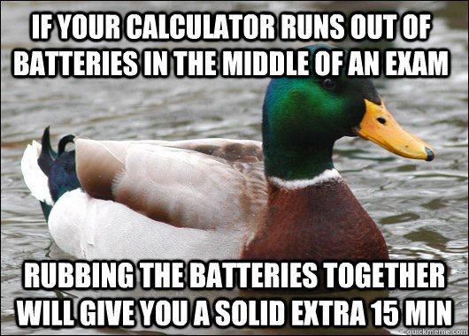 if your calculator runs out of batteries in the middle of an - Actual Advice Mallard