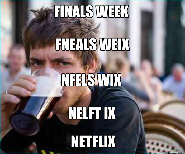 finals week fneals weix nfels wix nelft ix netflix - Lazy College Senior