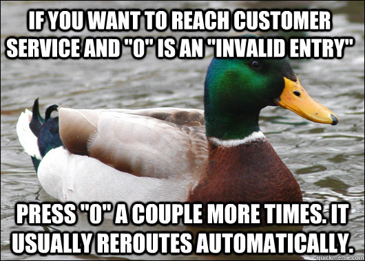if you want to reach customer service and 0 is an invalid - Actual Advice Mallard