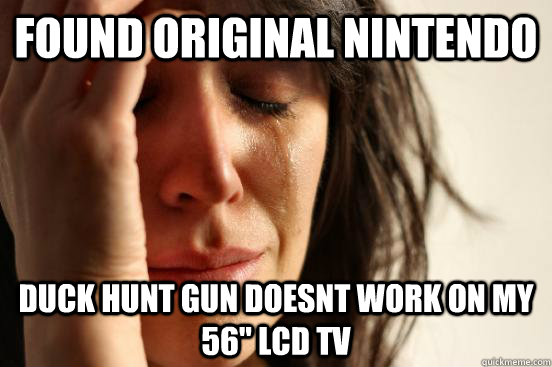 found original nintendo duck hunt gun doesnt work on my 56  - First World Problems
