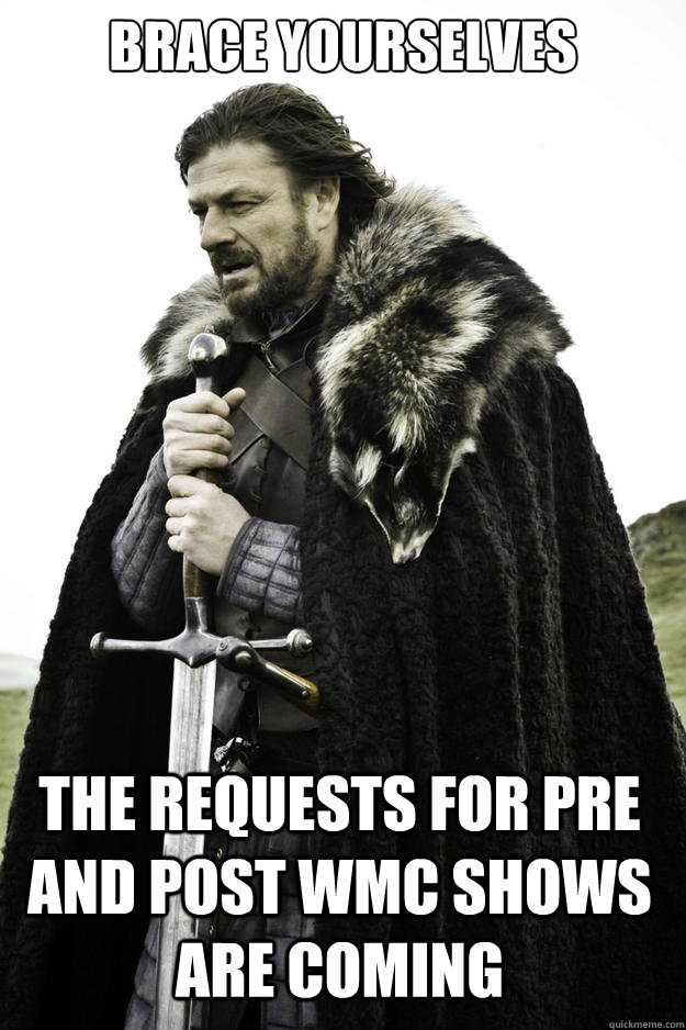 brace yourselves the requests for pre and post wmc shows are - Winter is coming