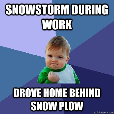snowstorm during work drove home behind snow plow - Success Kid