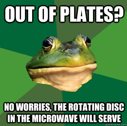 out of plates no worries the rotating disc in the microwav - Foul Bachelor Frog