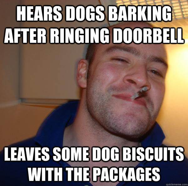 hears dogs barking after ringing doorbell leaves some dog bi - Good Guy Greg