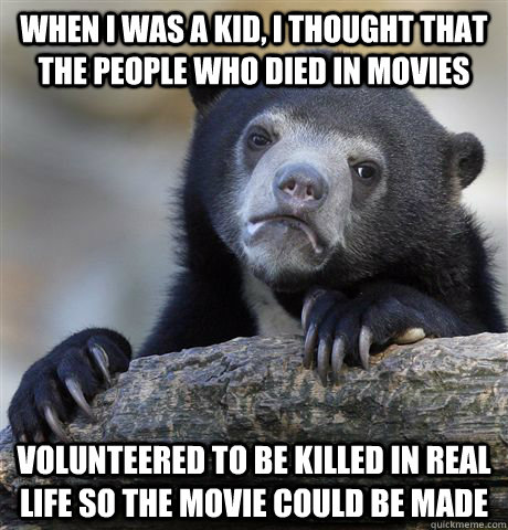 when i was a kid i thought that the people who died in movi - confessionbear