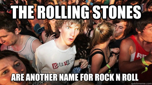 the rolling stones are another name for rock n roll - Sudden Clarity Clarence