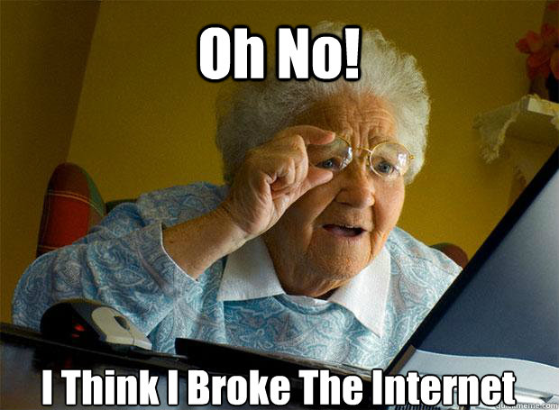oh no i think i broke the internet  - Grandma finds the Internet
