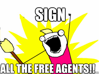 sign all the free agents - All The Things
