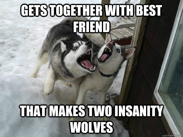 gets together with best friend that makes two insanity wolve - Double Insanity Wolf