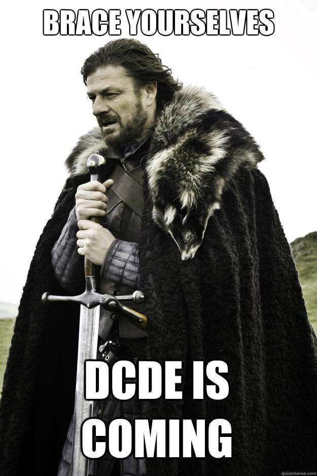 brace yourselves dcde is coming - Winter is coming