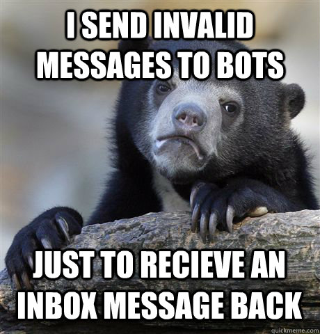 i send invalid messages to bots just to recieve an inbox mes - Confession Bear