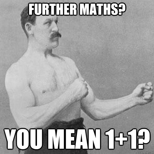 further maths you mean 11 - overly manly man