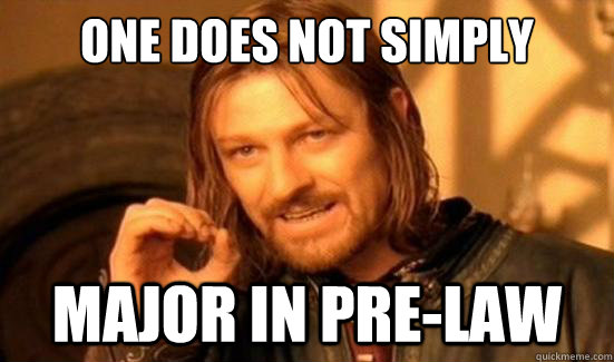 one does not simply major in prelaw - Boromir