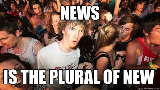 news is the plural of new - Sudden Clarity Clarence