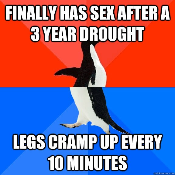 finally has sex after a 3 year drought legs cramp up every 1 - Socially Awesome Awkward Penguin