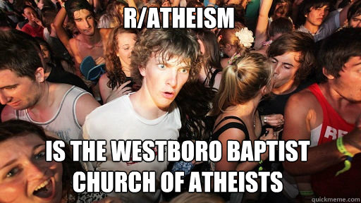 ratheism is the westboro baptist church of atheists - Sudden Clarity Clarence