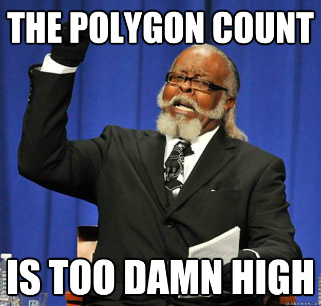 the polygon count is too damn high - Jimmy McMillan