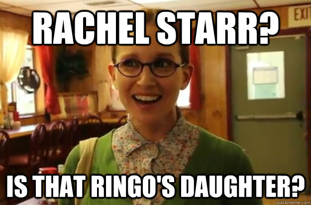 rachel starr is that ringos daughter - Sexually Oblivious Female