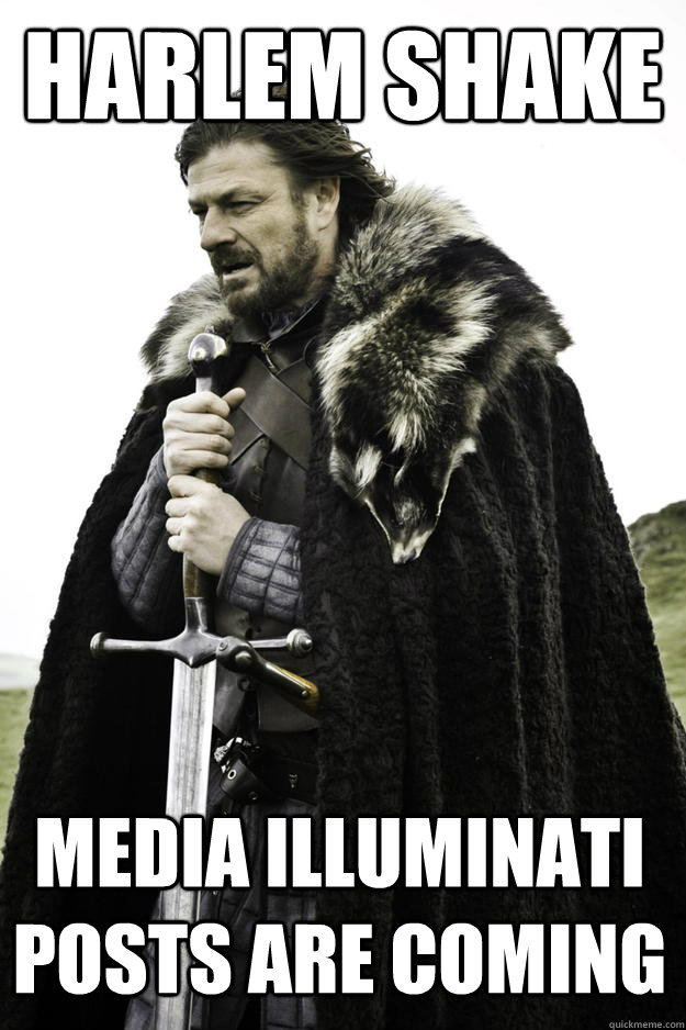 harlem shake media illuminati posts are coming - Winter is coming