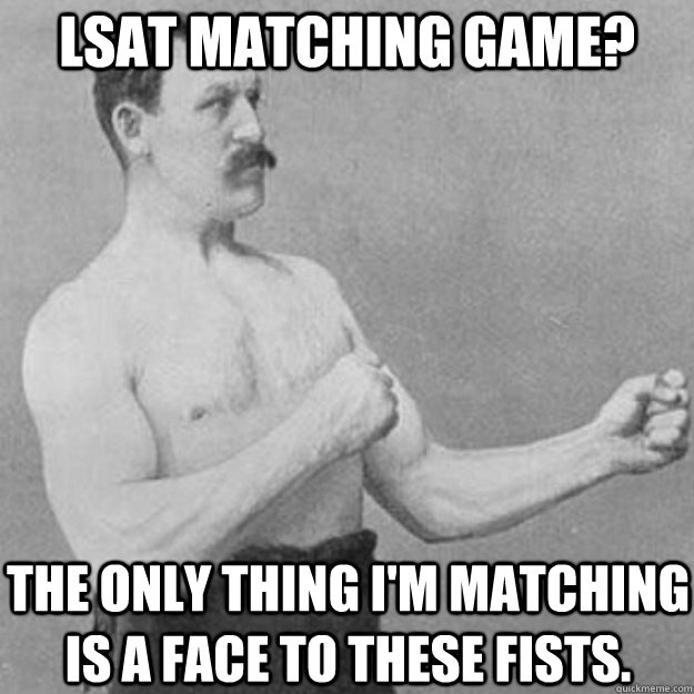 lsat matching game the only thing im matching is a face to - overly manly man