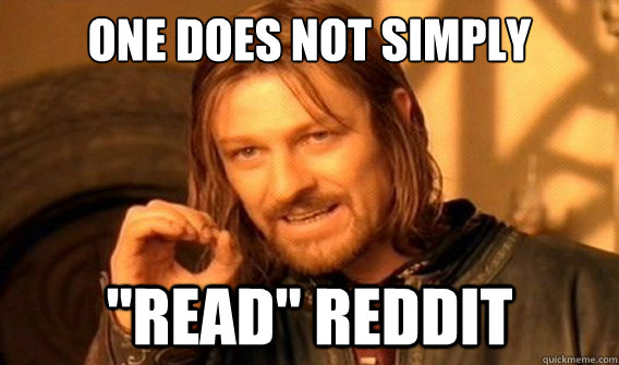 one does not simply read reddit - onedoesnotsimply