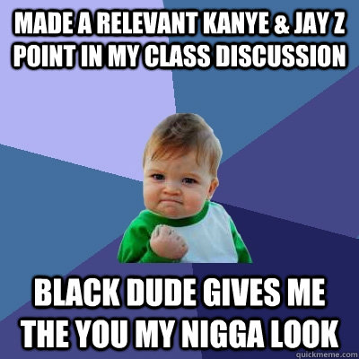 made a relevant kanye jay z point in my class discussion b - Success Kid