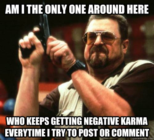 am i the only one around here who keeps getting negative kar -